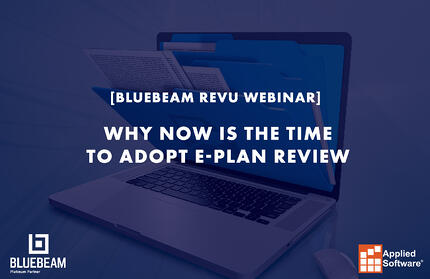 Bluebeam Revu – Why now is the time to adopt E-plan Review