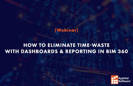 How to Eliminate Time-Waste with Dashboards & Reporting in BIM 360