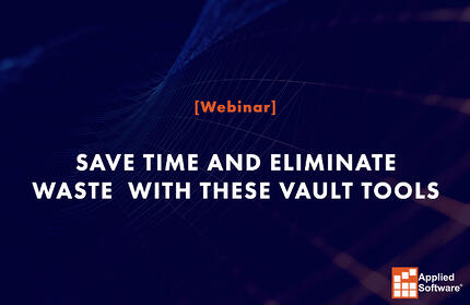 Save Time and Eliminate Waste  with These Vault Tools